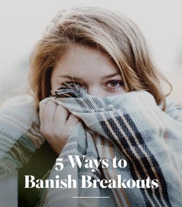 5 Ways to Banish Breakouts